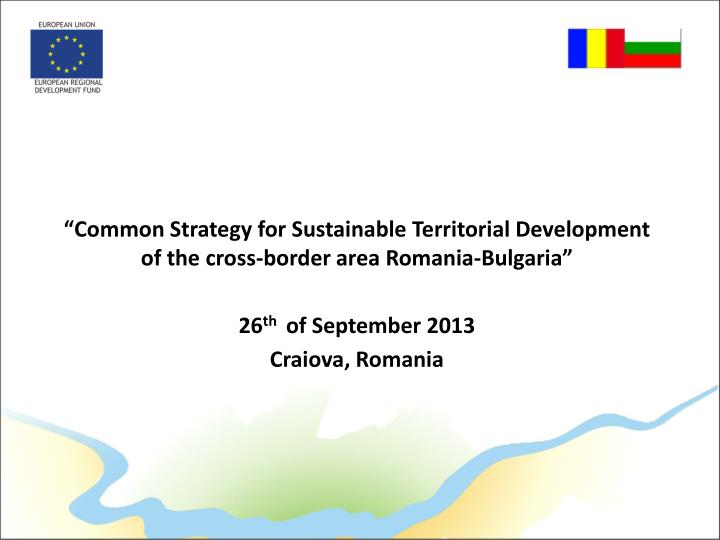 """Common Strategy for Sustainable Territorial Development of the cross-border area Romania-Bulgaria..."