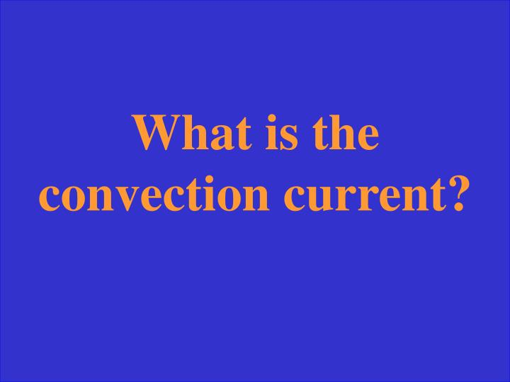 What is the convection current?
