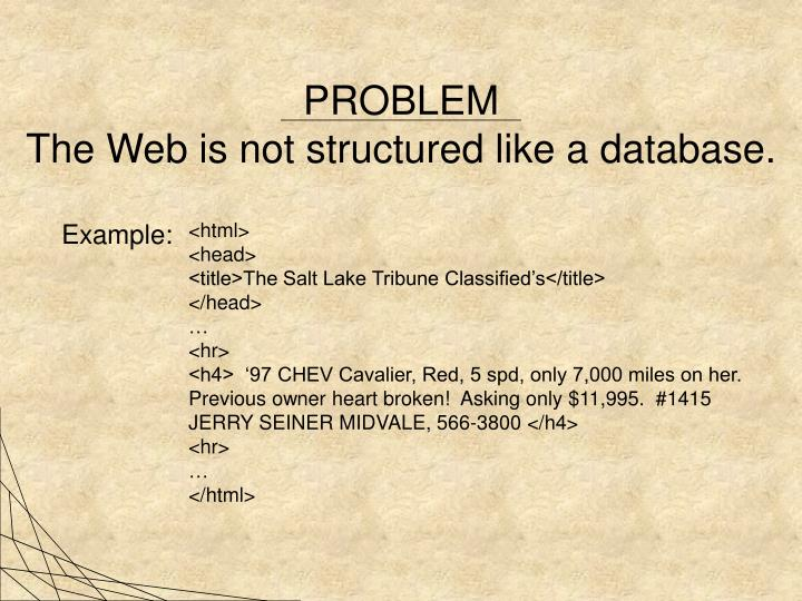 Problem the web is not structured like a database