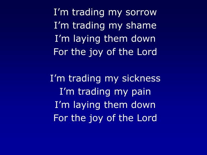 I'm trading my sorrow