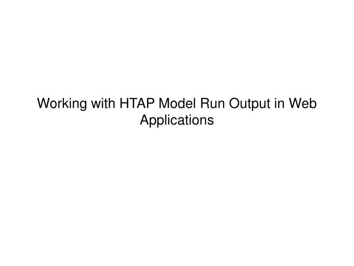 Working with htap model run output in web applications