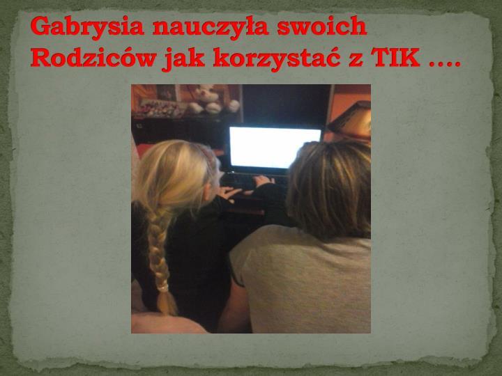 Gabrysia nauczyła swoich Rodziców jak korzystać z TIK ….