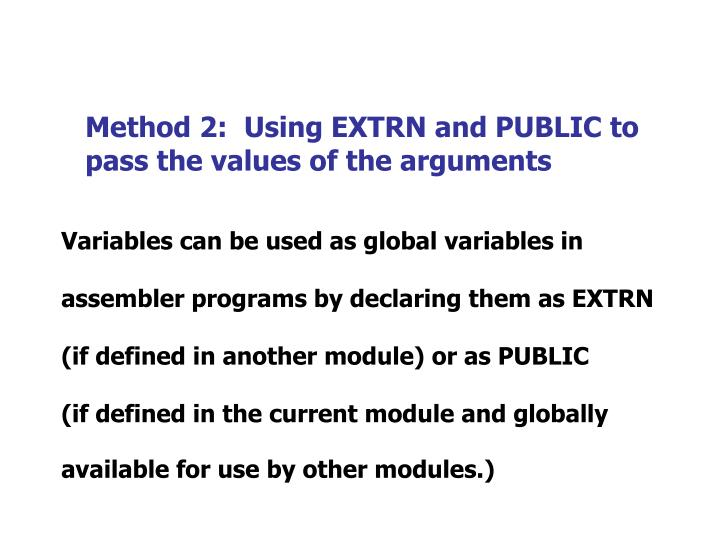 Method 2:  Using EXTRN and PUBLIC to pass the values of the arguments
