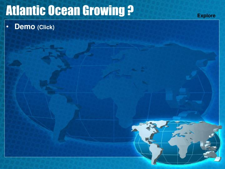 Atlantic Ocean Growing ?