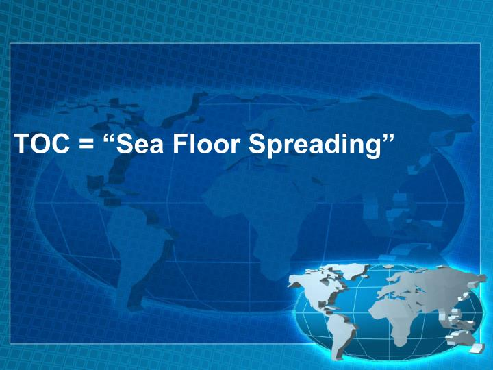 "TOC = ""Sea Floor Spreading"""