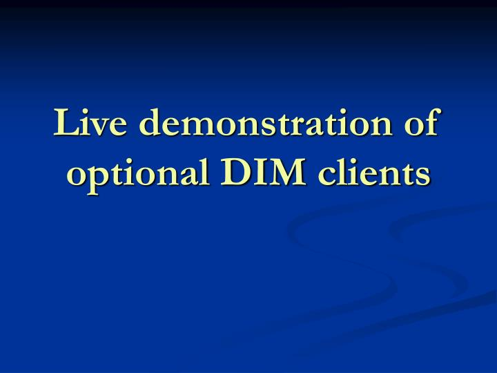 Live demonstration of optional DIM clients