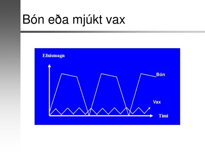 Bón eða mjúkt vax