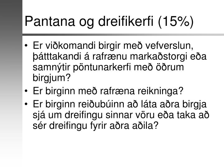 Pantana og dreifikerfi (15%)