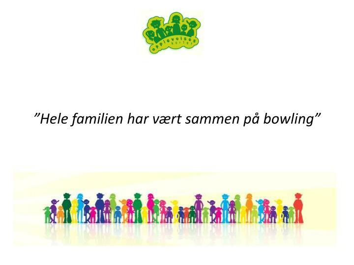 """Hele familien har vært sammen på bowling"""