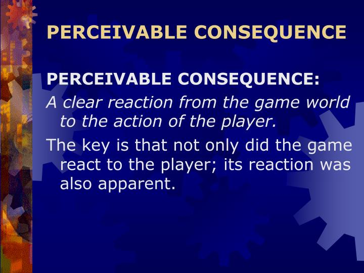 PERCEIVABLE CONSEQUENCE