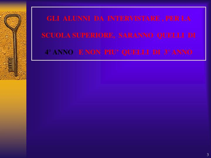 GLI  ALUNNI  DA  INTERVISTARE , PER LA SCUOLA SUPERIORE,  SARANNO  QUELLI  DI