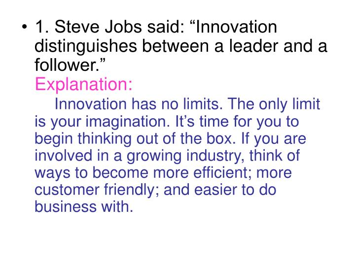 "1. Steve Jobs said: ""Innovation distinguishes between a leader and a follower."""