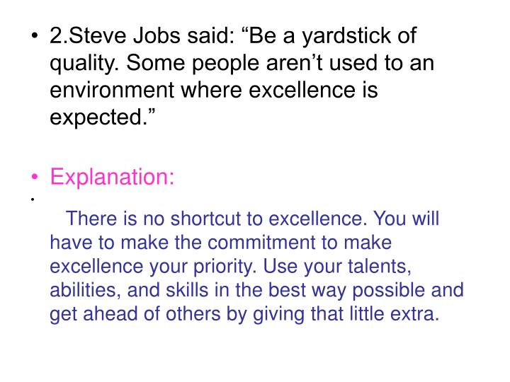 "2.Steve Jobs said: ""Be a yardstick of quality. Some people aren't used to an environment where excellence is expected."""