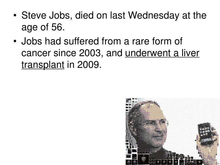 Steve Jobs, died on last Wednesday at the age of 56.