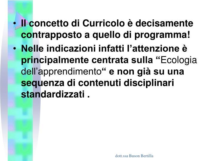 Il concetto di Curricolo è decisamente contrapposto a quello di programma!
