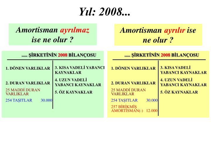 Yıl: 2008...
