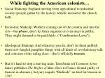 while fighting the american colonists
