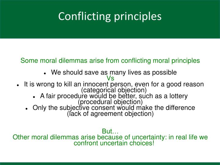 Some moral dilemmas arise from conflicting moral principles