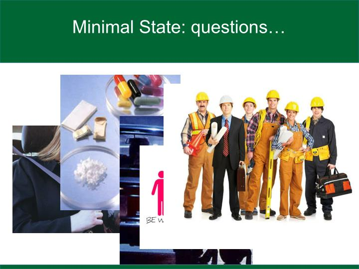 Minimal State: questions…