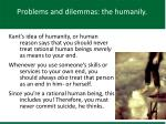 problems and dilemmas the humanily