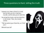 three questions to kant telling the truth1