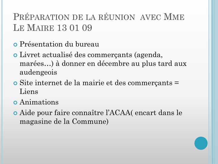 Préparation de la réunion  avec Mme Le Maire 13 01 09