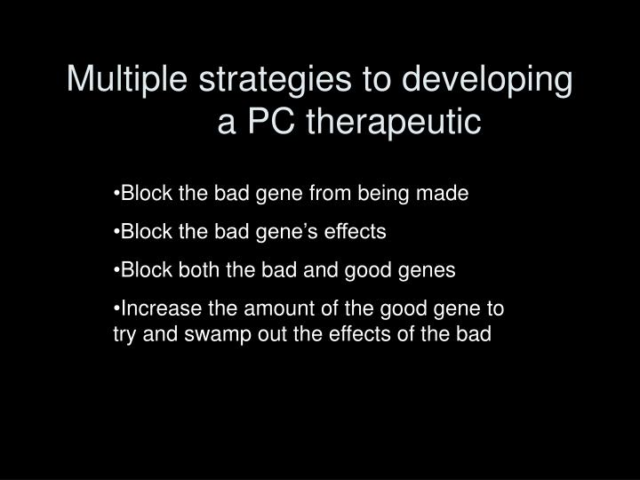 Multiple strategies to developing a PC therapeutic