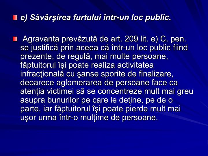 e) Svrirea furtului ntr-un loc public.