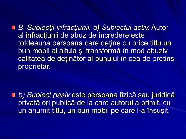 B. Subiecii infraciunii. a) Subiectul activ.