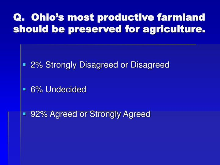 Q.  Ohio's most productive farmland should be preserved for agriculture.