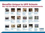 benefits unique to upp schools we tell the world your activities achievements