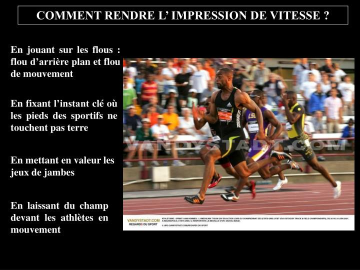 COMMENT RENDRE L' IMPRESSION DE VITESSE ?