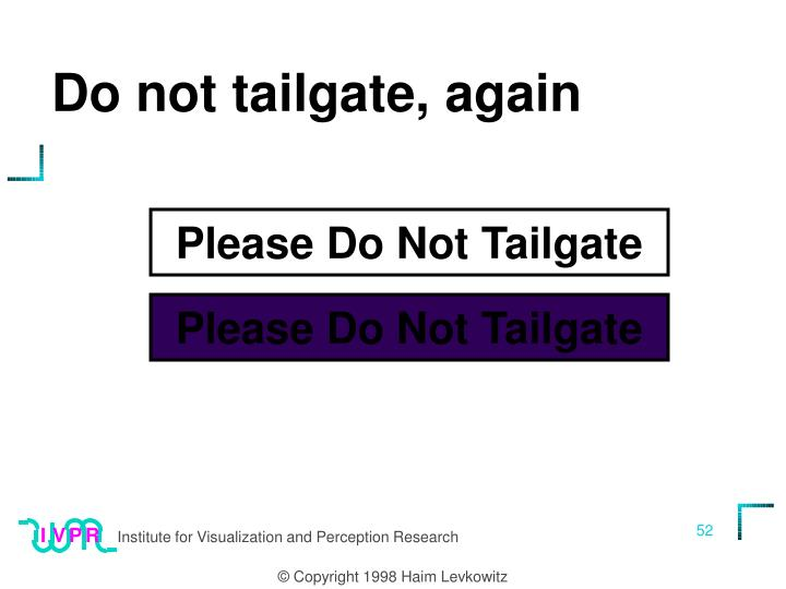 Do not tailgate, again