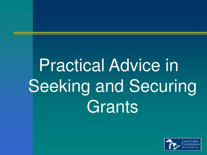 Practical Advice in Seeking and Securing Grants