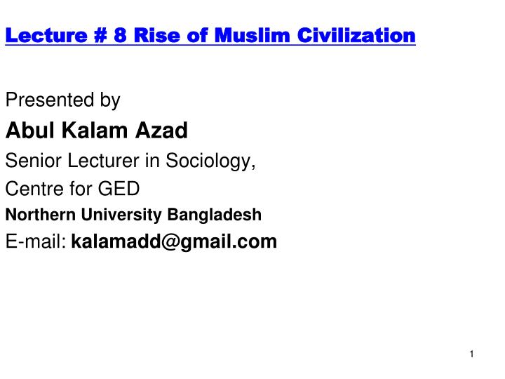 Lecture # 8 Rise of Muslim Civilization