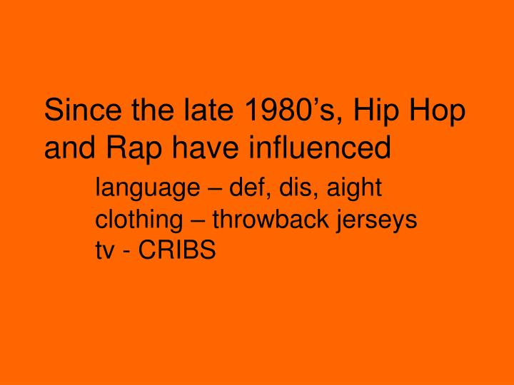 Since the late 1980's, Hip Hop and Rap have influenced