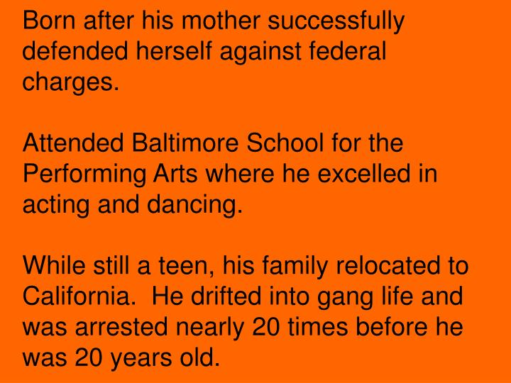Born after his mother successfully  defended herself against federal charges.