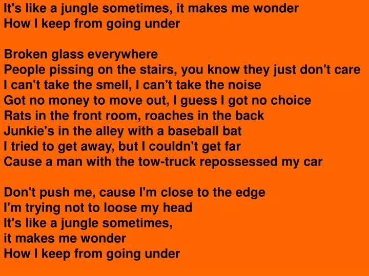 It's like a jungle sometimes, it makes me wonder