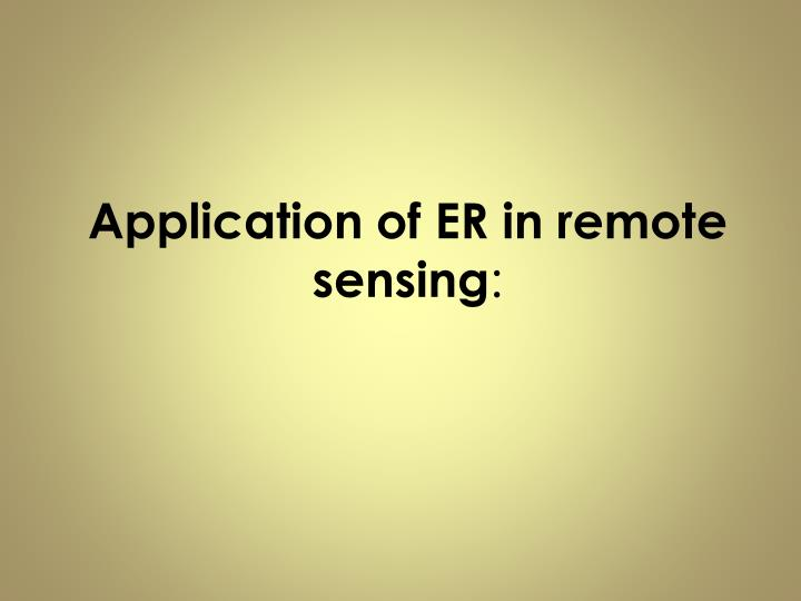 Application of ER in remote sensing