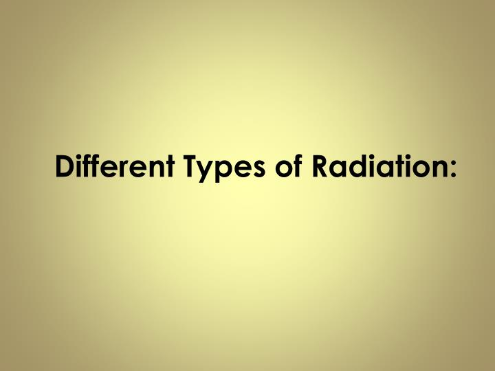 Different Types of Radiation: