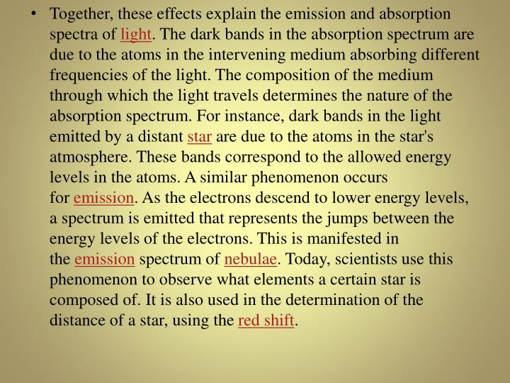 Together, these effects explain the emission and absorption spectra of