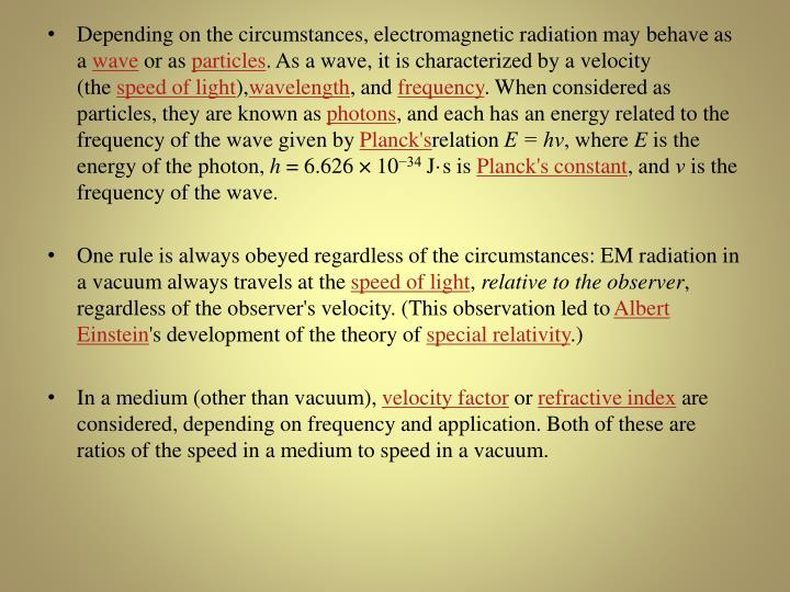 Depending on the circumstances, electromagnetic radiation may behave as a
