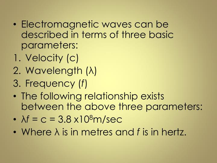 Electromagnetic waves can be described in terms of three basic parameters: