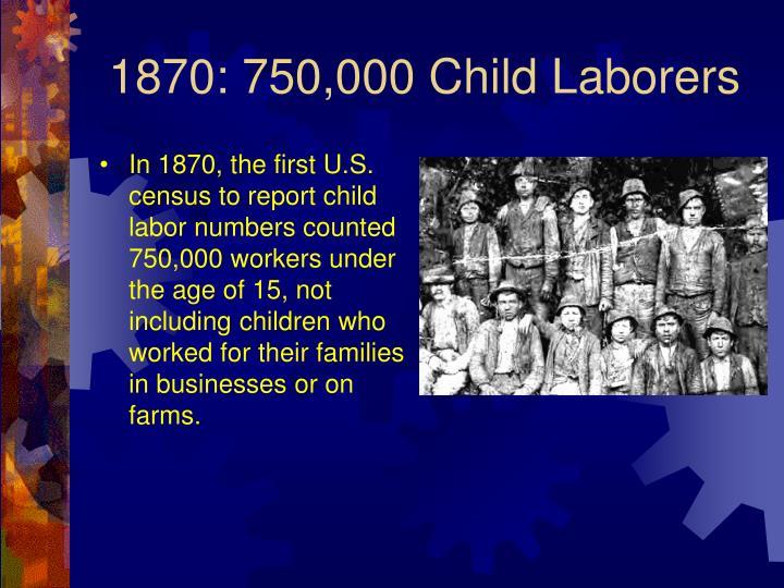 1870: 750,000 Child Laborers