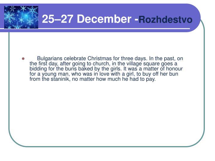 25–27 December -