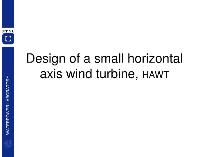 Design of a small horizontal axis wind turbine,