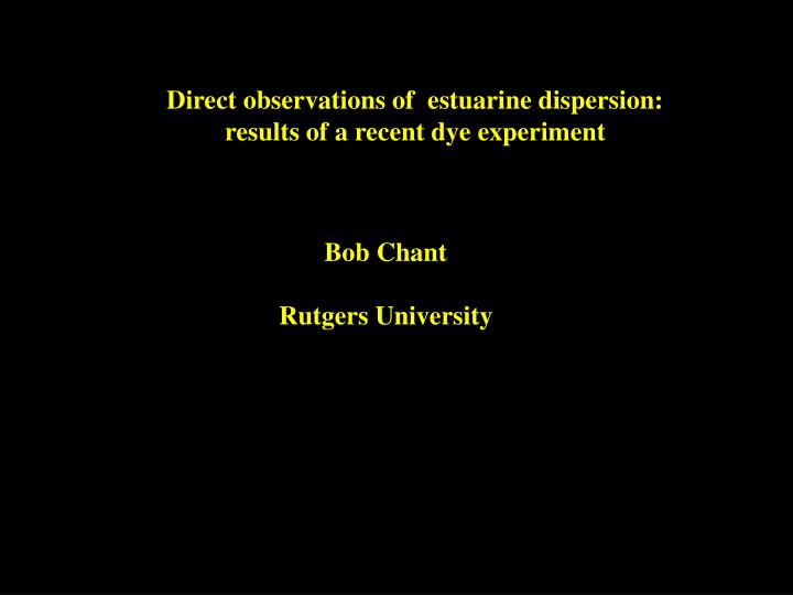 Direct observations of  estuarine dispersion: