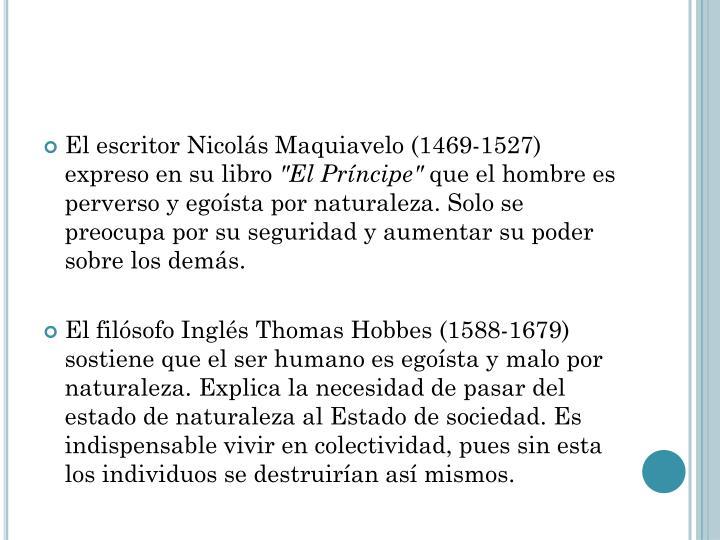 El escritor Nicolás Maquiavelo (1469-1527) expreso en su libro