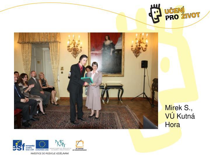 Mirek S., VÚ Kutná Hora