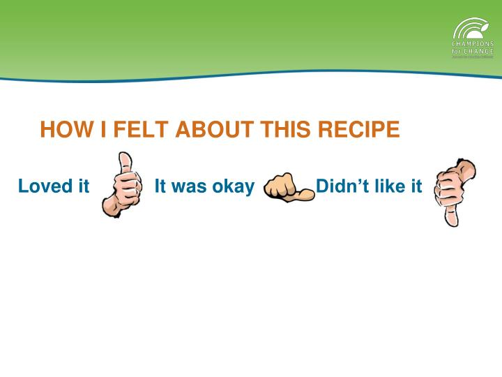 HOW I FELT ABOUT THIS RECIPE